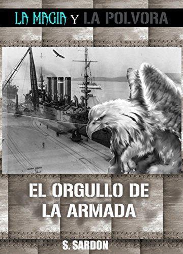 El Orgullo de la Armada: La magia y la pólvora por S. Sardon