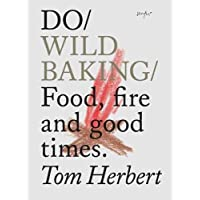 Do Wild Baking: Food, Fire and Good Times (Do Books)