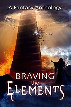 Braving the Elements by [Rochenski, Terri, Said, Kelly, Davon, Claire, Hart, Rebecca, Siciliano, Michael]