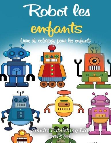 Robot les enfants: Livre de coloriage pour les enfants par Spudtc Publishing Ltd