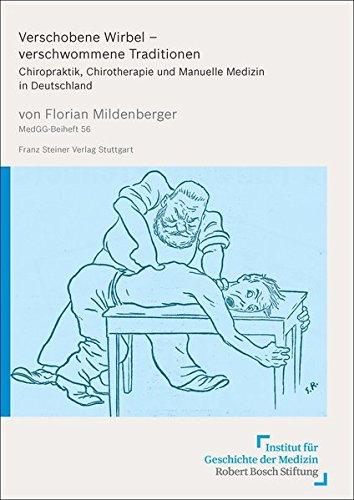Verschobene Wirbel – verschwommene Traditionen: Chiropraktik, Chirotherapie und Manuelle Medizin in Deutschland (Medizin, Gesellschaft und Geschichte / Beihefte)