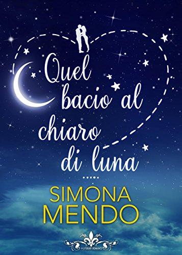 Quel bacio al chiaro di luna (Literary Romance) di [Simona Mendo]