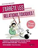 Image de J'arrête les relations toxiques: 21 jours pour créer des liens sains et harmonieux