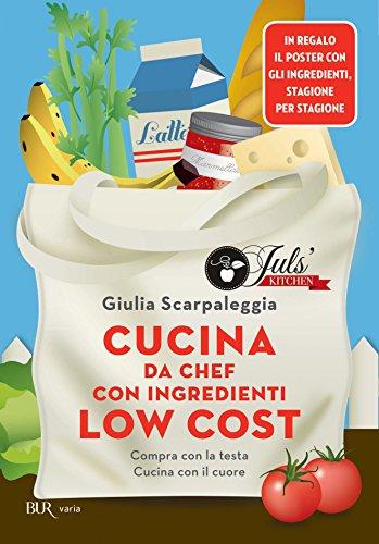 Cucina da chef con ingredienti low cost: Compra con la testa ...