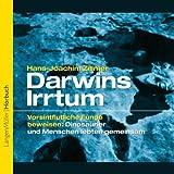 Darwins Irrtum - Vorsintflutliche Funde beweisen: Dinosaurier und Menschen lebten gemeinsam