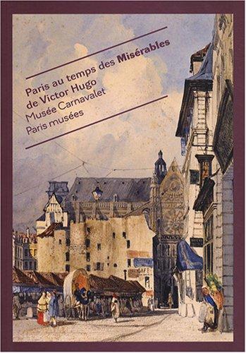 Paris au temps des Misérables de Victor Hugo