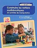 Construire les notions mathématiques (+ CD-Rom) Nouvelle édition conforme aux programmes 2016