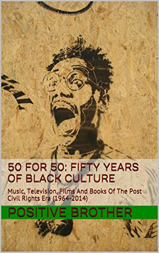 50 for 50: Fifty Years Of Black Culture: Music, Television, Films And Books Of The Post Civil Rights Era (1964-2014) (English Edition)