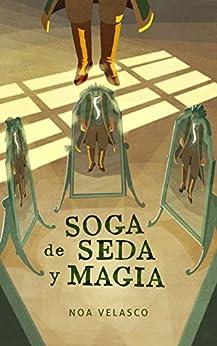 Soga de seda y magia: Un caso de Los Clarividentes de Lorian de [Velasco, Noa]