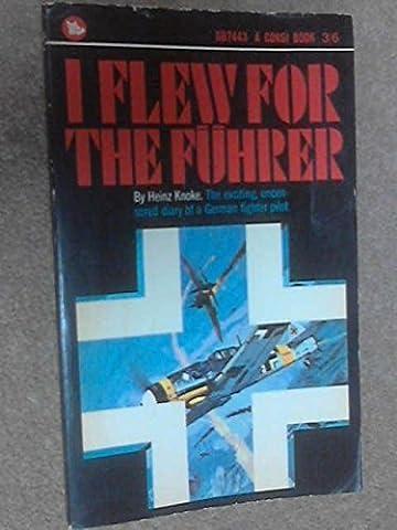 Heinz Knoke - I Flew for the Fuhrer: Story of