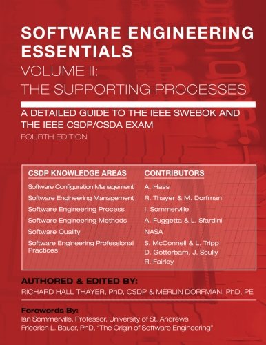 SOFTWARE ENGINEERING ESSENTIALS, Volume II: The Supporting Processes: A Detailed Guide to the IEEE SWEBOK and the IEEE CSDP/CSDA Exam