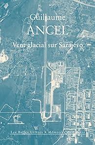 Vent glacial sur Sarajevo par Guillaume Ancel