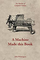 A Machine Made this Book: Ten Sketches of Computer Science (English Edition)