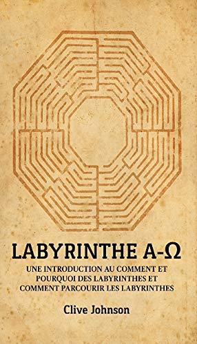Couverture du livre Labyrinthe A-Ω: UNE INTRODUCTION AU COMMENT ET POURQUOI DES LABYRINTHES ET COMMENT PARCOURIR LES LABYRINTHES
