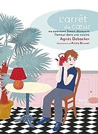 L'arrêt du coeur ou comment Simon découvrit l'amour dans la cuisine par Agnès Debacker