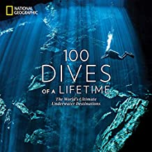 100 Dives of a Lifetime: The World\'s Ultimate Underwater Destinations [Idioma Inglés]