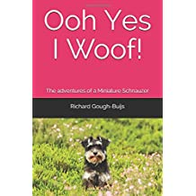 Ooh Yes I Woof!: The adventures of a Miniature Schnauzer