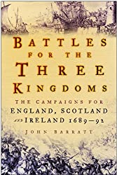 Battles for the Three Kingdoms: The Campaigns for England, Scotland and Ireland - 1689-92