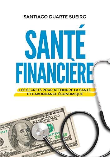Couverture du livre SANTÉ FINANCIÈRE: Les secrets pour atteindre la santé  et l'abondance économique