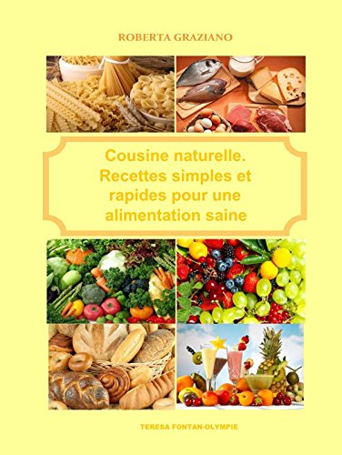 Cuisine naturelle. Recettes simples et rapides pour une alimentation saine par Roberta Graziano