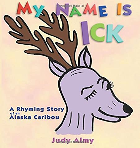 My Name Is Ick: A Rhyming Story of an Alaska