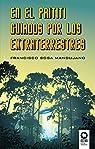 En el Paititi guiados por los extraterrestres par Francisco Sosa Mandujano