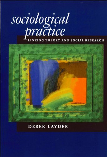 Sociological Practice: Linking Theory and Social Research: Written by Derek Layder, 1998 Edition, Publisher: SAGE Publications Ltd [Paperback]