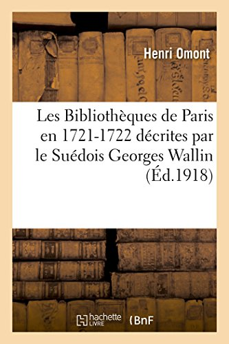 Les Bibliothèques de Paris en 1721-1722 décrites par le Suédois Georges Wallin par Henri Omont