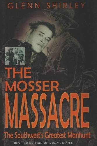 The Mosser Massacre: The Southwest's Greatest Manhunt by Glenn Shirley (2001-11-01)