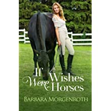 If Wishes Were Horses by Barbara Morgenroth (2013-09-10)