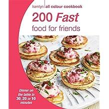 200 Fast Food for Friends: Hamlyn All Colour Cookbook (Hamlyn All Colour Cookery)