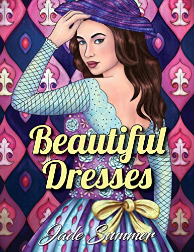 Beautiful Dresses: An Adult Coloring Book with Women's Fashion Design, Vintage Floral Dresses, and Easy Flower Patterns for Relaxation -