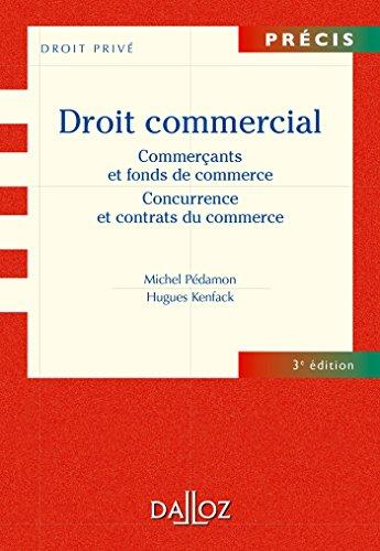 Droit commercial. Commercants et fonds de commerce. Concurrence et contrats commerc - 3e d: Prcis