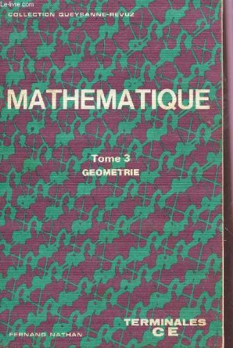 MATHEMATIQUE / TERMINALE CE - TOME 3 : GEOMETRIE / COLLECTION QUEYSANNE-REVUZ.