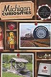 Michigan Curiosities: Quirky Characters, Roadside Oddities & Other Offbeat Stuff (Curiosities Series) Paperback October 2, 2012