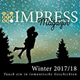 Impress Magazin Winter 2017/2018 (November-Januar): Tauch ein in romantische Geschichten (Impress Magazine)