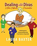 Expert Marketplace -  Laura Baxter  - Dealing with Divas and Other Difficult Personalities: A Mindful Approach to Improving Relationships in Your Business or Organization!