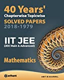 40 Years' Chapterwise Topicwise Solved Papers (2018-1979) IIT JEE Mathematics