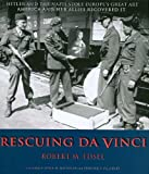 Rescuing Da Vinci: Hitler and the Nazis Stole Europe's Great Art - America and Her Allies Recovered It