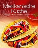 Greates Ever - Mexikanische Küche: Unwiderstehliche Rezeptideen mit Schritt-für-Schritt-Anleitungen