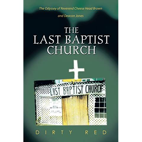 THE LAST BAPTIST CHURCH: The Odyssey of Reverend Cheese Head Brown and Deacon Jones (English Edition)