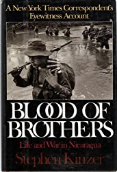 Blood of Brothers: Life and War in Nicaragua by Stephen Kinzer (1991-04-04)