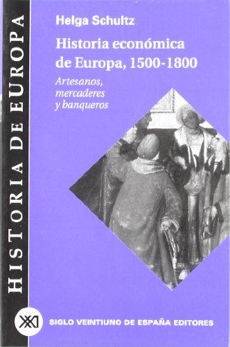 Historia económica de Europa: 1500-1800: Artesanos, mercaderes y banqueros (Historia de Europa)