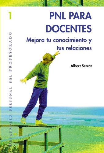 Pnl Para Docentes - Mejora Tu Conocimiento y Tus Relaciones por Albert Serrat