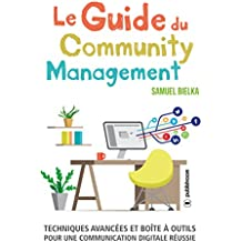 Le Guide du Community Management: Techniques avancées et boîte à outils pour une communication digitale réussie (French Edition)