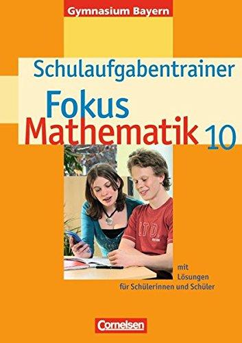Fokus Mathematik - Bayern - Bisherige Ausgabe / 10. Jahrgangsstufe - Schulaufgabentrainer mit Lösungen,