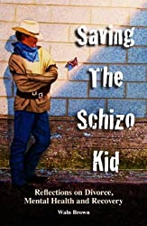 Saving the Schizo Kid: Reflections on Divorce, Mental Health and Recovery (English Edition)