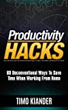 Productivity Hacks: 60 Unconventional Ways to Save Time when Working from Home