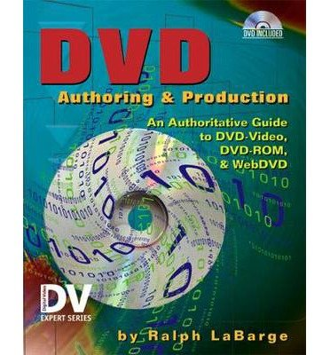 [(DVD Authoring and Production: An Authoritative Guide to DVD-Video, DVD-ROM, and WebDVD )] [Author: Ralph LaBarge] [Sep-2001]