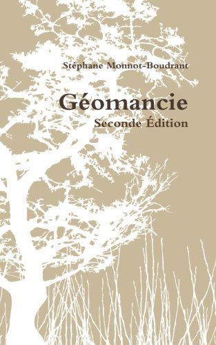 Guide d'interprétation géomantique: Traité de géomancie traditionnelle par Stéphane Monnot-Boudrant